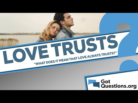 What does it mean that love always trusts (1 Corinthians 13:7)?
