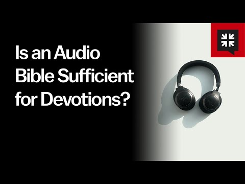 Is an Audio Bible Sufficient for Devotions? // Ask Pastor John