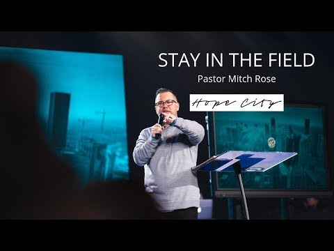 Stay In The Field  Pastor Mitch Rose