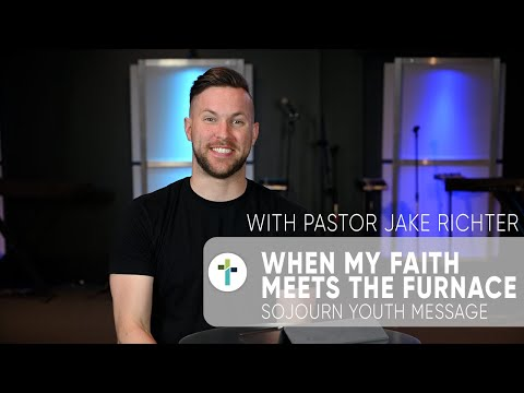 When My Faith Meets The Furnace  Pastor Jake Richter  Sojourn Youth Message  Sojourn Church
