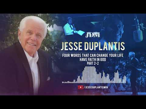 Four Words That Can Change Your Life - Have Faith in God, Part 2-2  Jesse Duplantis