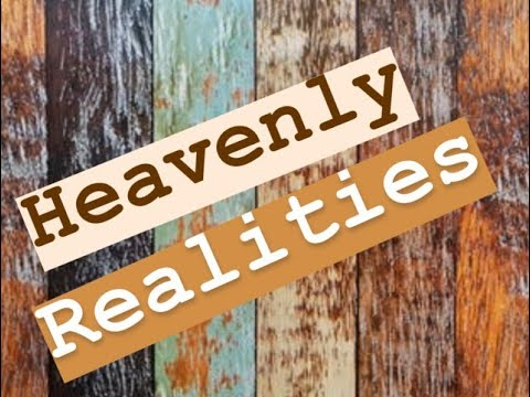 Heavenly Realities