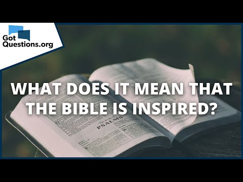 What does it mean that the Bible is inspired?  GotQuestions.org