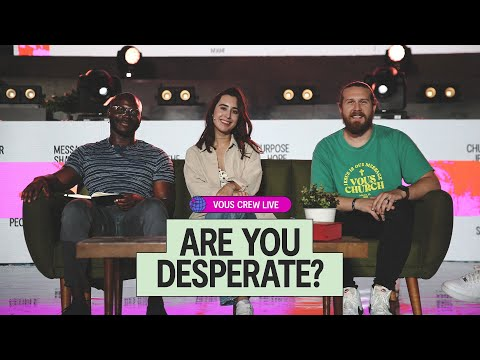 Are You Desperate?  VOUS CREW Live