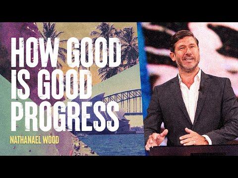 How Good Is Good Progress  Nathanael Wood  Hillsong Church Online