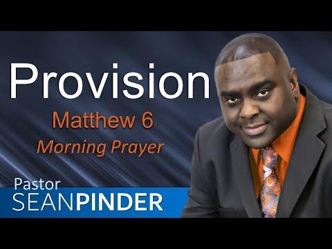 PROVISION - MATTHEW 6 - MORNING PRAYER  PASTOR SEAN PINDER