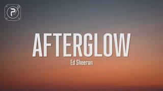 ed sheeran - afterglow (Lyrics)