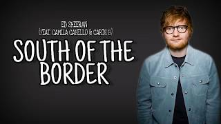 Ed Sheeran Camila cabello, cardi b - south of the border ( lyrics )