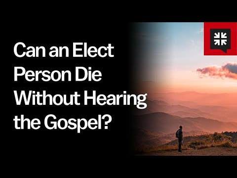 Can an Elect Person Die Without Hearing the Gospel? // Ask Pastor John