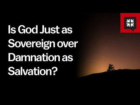 Is God Just as Sovereign over Damnation as Salvation? // Ask Pastor John