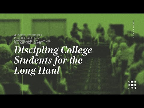 Discipling College Students for the Long Haul  TGC Podcast
