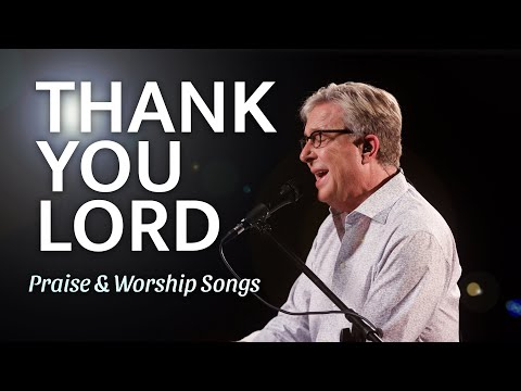 Don Moen - Thank You Lord  Praise and Worship Songs