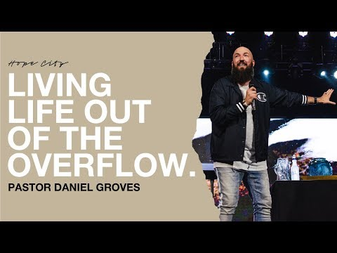 Living Life Out of the Overflow  Pastor Daniel Groves