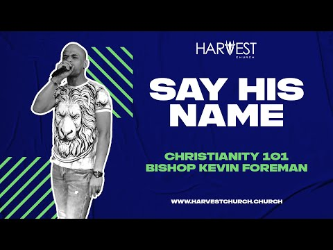 Christianity 101 - Say His Name - Bishop Kevin Foreman