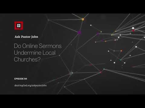Do Online Sermons Undermine Local Churches? // Ask Pastor John