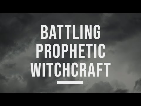 Battling Witchcraft in the Prophetic