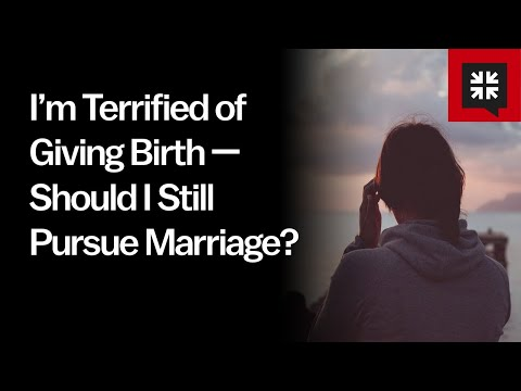 Im Terrified of Giving Birth  Should I Still Pursue Marriage? // Ask Pastor John