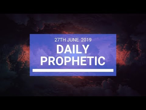 Daily Prophetic 27 June 2019 Word 3