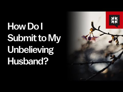 How Do I Submit to My Unbelieving Husband? // Ask Pastor John