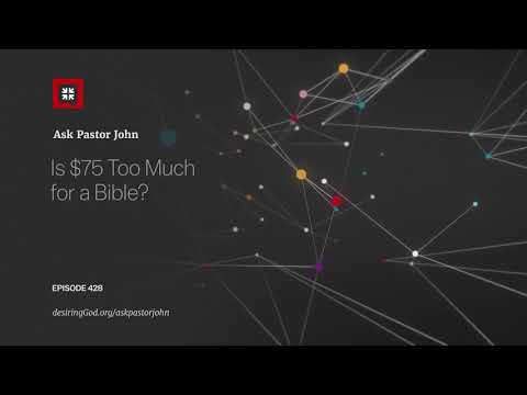 Is $75 Too Much for a Bible? // Ask Pastor John