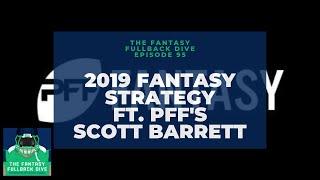 2019 Fantasy Strategy ft. Pro Football Focus' Scott Barrett | Fantasy Football Podcast