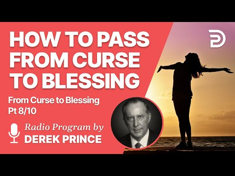From Curse To Blessing Pt 8 of 10 - How to Pass from Curse to Blessing - Derek Prince