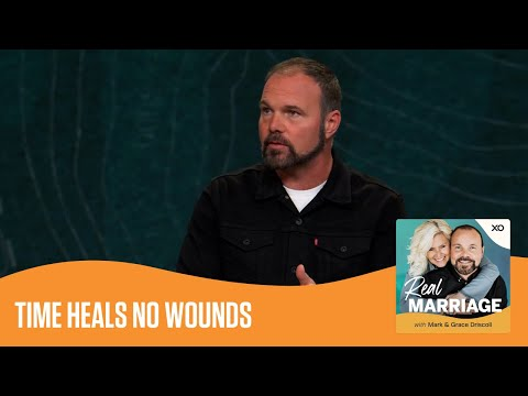 Time Heals No Wounds  Real Marriage Podcast  Mark and Grace Driscoll
