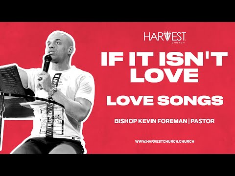 Love Songs - If It Isnt Love - Bishop Kevin Foreman