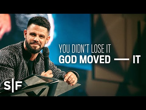 You Didn't Lose It; God Moved It  Steven Furtick