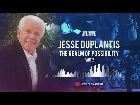 The Realm of Possibility, Part 2  Jesse Duplantis