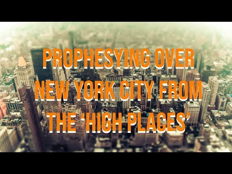 Prophesying Over New York City From the 'High Places'  AHOP New York City