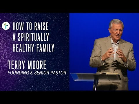 How To Raise A Spiritually Healthy Family  Terry Moore  Sojourn Church Carrollton Texas
