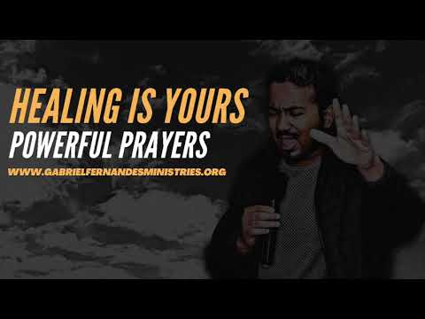 HEALING IS YOURS, GOD WANTS YOU TO BE HEALED - POWERFUL PRAYERS BY EVANGELIST GABRIEL FERNANDES