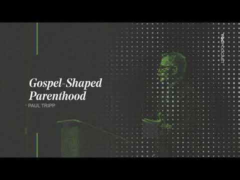 Paul Tripp on Gospel-Shaped Parenthood  TGC Podcast