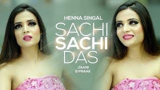 Watch Sachi Sachi Das Henna Singal Jaani Latest Punjabi