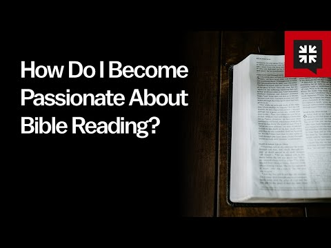 How Do I Become Passionate About Bible Reading? // Ask Pastor John