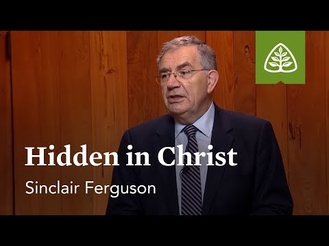 Hidden in Christ: Union with Christ with Sinclair Ferguson