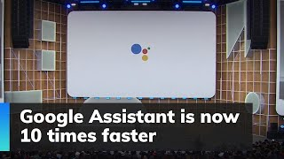 Google Assistant is now 10 times faster
