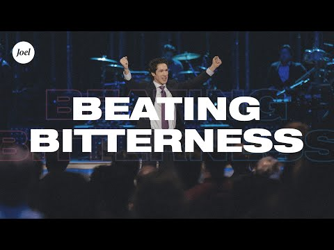 Beating Bitterness  Joel Osteen