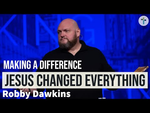 Jesus Changed Everything  Making A Difference  Guest Robby Dawkins  Sojourn Church