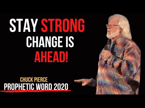 Chuck Pierce: Stay Strong - Changes is Ahead!