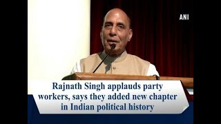 Rajnath Singh applauds party workers, says they added new chapter in Indian political history