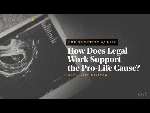 Matt Britton  How Does Legal Work Support the Pro-Life Cause?  TGC Q&A