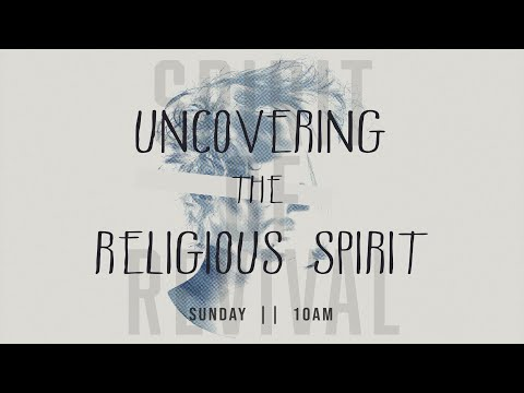 Uncovering the Religious Spirit  Sunday Oct 25th @ 10am