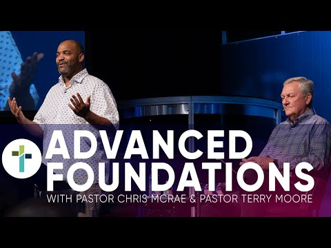 Advanced Foundations  Pastor Chris McRae & Pastor Terry Moore  May 27th, 2020  Sojourn Church