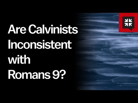 Are Calvinists Inconsistent with Romans 9? // Ask Pastor John