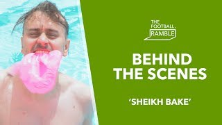 The Football Ramble 'Sheikh Bake' | Behind The Scenes 27.05.19