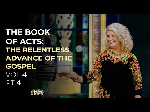The Book of ACTS:  The Relentless Advance of the Gospel, Vol 4 Pt 4  Cathy Duplantis