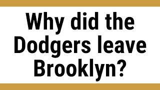 Why did the Dodgers leave Brooklyn?