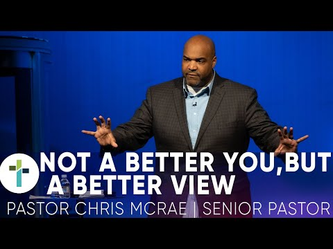 Not a Better You, But A Better View  Pastor Chris McRae  Sojourn Church Carrollton Texas
